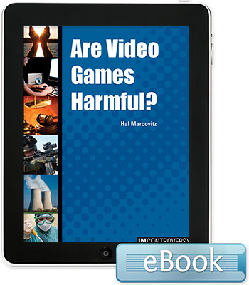 In Controversy: Are Video Games Harmful? Ebook