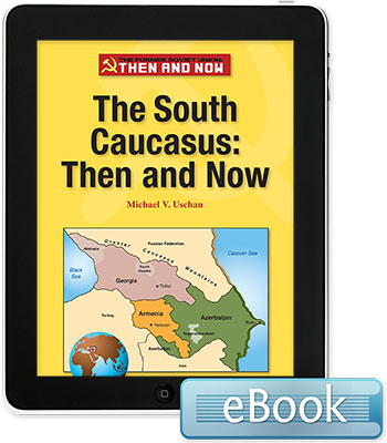 The Former Soviet Union Then and Now: The South Caucasus: Then and Now
