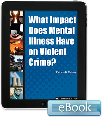 In Controversy: What Impact Does Mental Illness Have on Violent Crime?