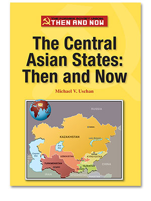 The Former Soviet Union Then and Now: The Central Asian States: Then and Now