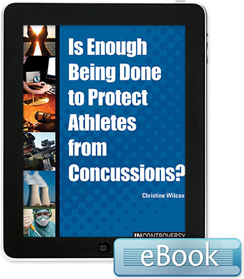 In Controversy: Is Enough Being Done to Protect Athletes from Concussions? Ebook