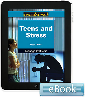 Compact Research: Teenage Problems:Teens and Stress eBook