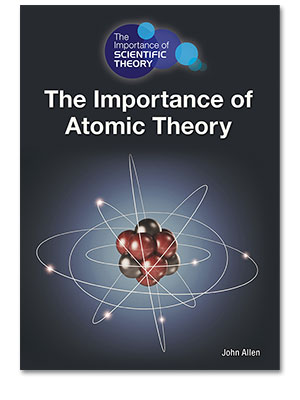 The Importance of Scientific Theory: The Importance of Atomic Theory