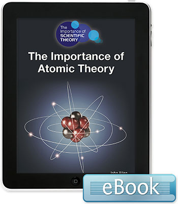 The Importance of Scientific Theory: The Importance of Atomic Theory eBook