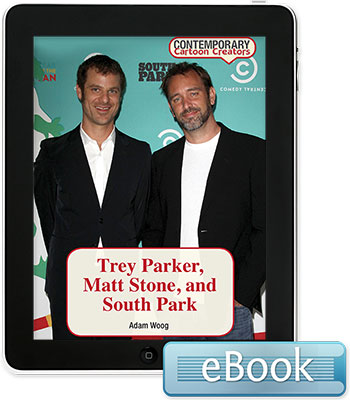 Contemporary Cartoon Creators: Trey Parker, Matt Stone, and South Park eBook