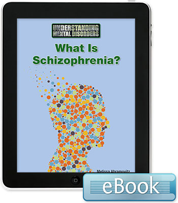 Understanding Mental Disorders: What Is Schizophrenia? eBook
