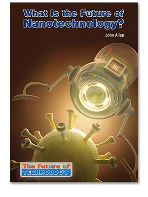 The Future of Technology: What Is the Future of Nanotechnology?