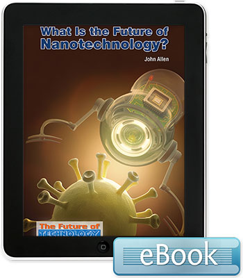 The Future of Technology: What Is the Future of Nanotechnology? Ebook