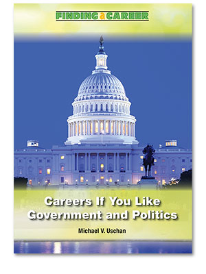 Finding a Career: Careers If You Like Government and Politics