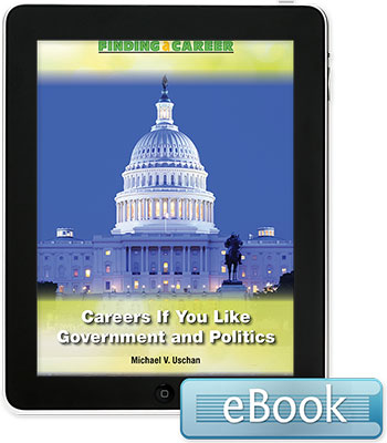 Finding a Career: Careers If You Like Government and Politics eBook