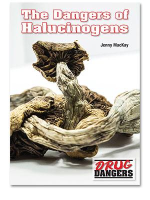 Drug Dangers: The Dangers of Hallucinogens