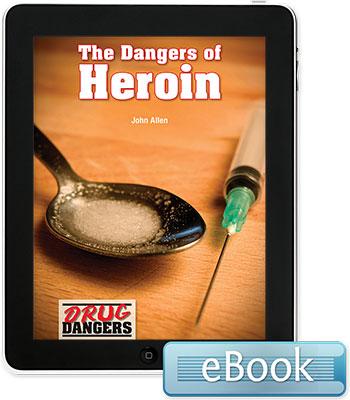 Drug Dangers: The Dangers of Heroin eBook