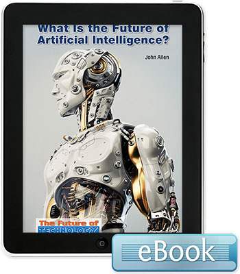 The Future of Technology: What Is the Future of Artificial Intelligence? Ebook