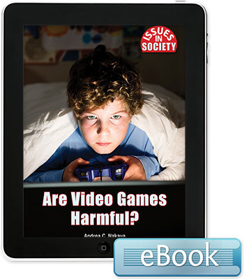 Issues in Society: Are Video Games Harmful? Ebook