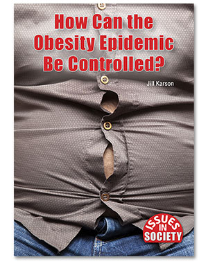 Issues in Society: How Can the Obesity Epidemic Be Controlled?