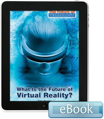 The Future of Technology: What Is the Future of Virtual Reality?  eBook