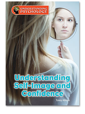 Understanding Psychology: Understanding Self-Image and Confidence