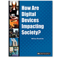In Controversy: How Are Digital Devices Impacting Society?