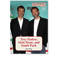 Contemporary Cartoon Creators: Trey Parker, Matt Stone, and South Park