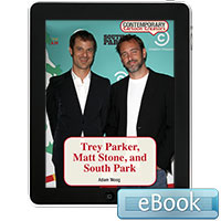 Contemporary Cartoon Creators: Trey Parker, Matt Stone, and South Park eBook
