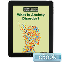 Understanding Mental Disorders: What Is Anxiety Disorder? eBook