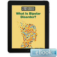 Understanding Mental Disorders: What Is Bipolar Disorder? eBook