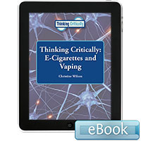 Thinking Critically:  E-Cigarettes and Vaping eBook