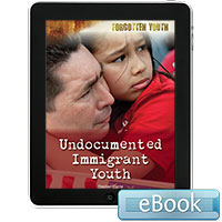 Forgotten Youth: Undocumented Immigrant Youth eBook