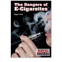Drug Dangers: The Dangers of E-Cigarettes