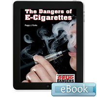 Drug Dangers: The Dangers of E-Cigarettes eBook
