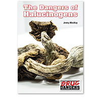 Drug Dangers: The Dangers of Hallucinogens