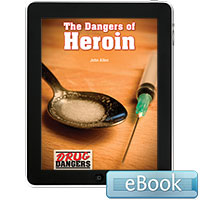 Drug Dangers: The Dangers of Heroin eBook