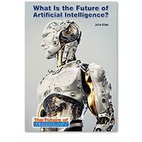 The Future of Technology: What Is the Future of Artificial Intelligence?