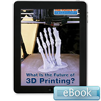 The Future of Technology: What Is the Future of 3D Printing? Ebook
