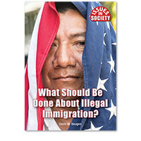 Issues in Society: What Should Be Done About Illegal Immigration?