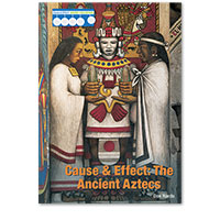 Cause & Effect: Ancient Civilizations: Cause & Effect: The Ancient Aztecs