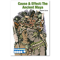 Cause & Effect: Ancient Civilizations: Cause & Effect: The Ancient Maya