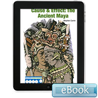 Cause & Effect: The Ancient Maya - eBook
